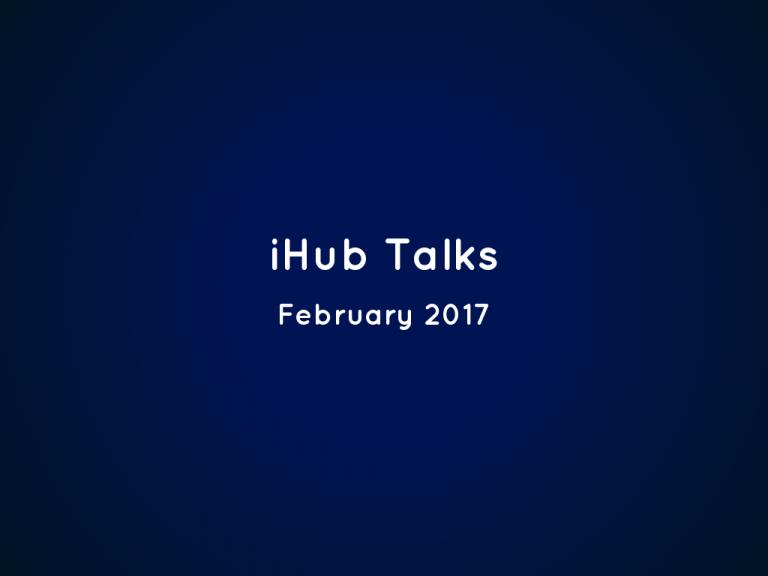 iHub Talks February, 2017