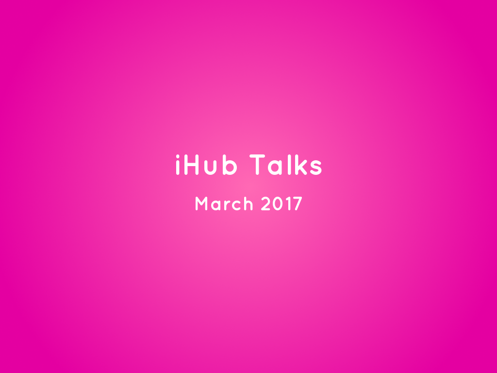 iHub Talks March, 2017