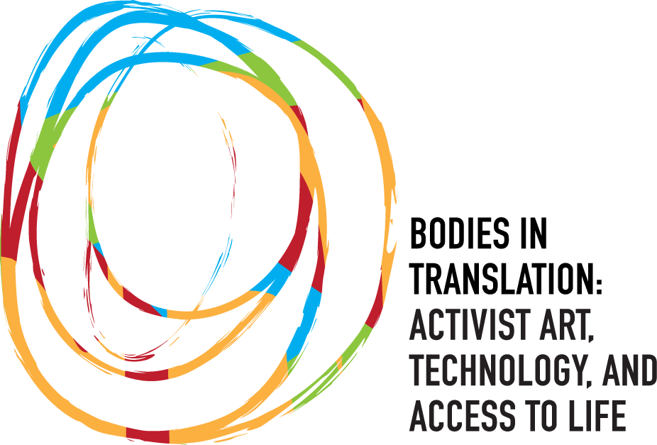 Bodies in Translation: Activist Art, Technology, and Access to Life